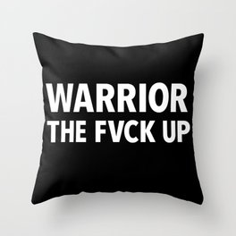 WARRIOR THE FVCK UP Throw Pillow