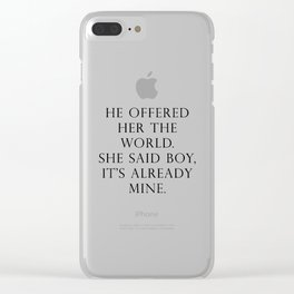 He offered her the world. She said boy, it's already mine. Clear iPhone Case