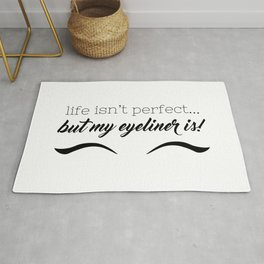 Life Isn't Perfect... But My Eyeliner Is! Rug