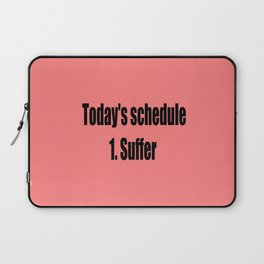 today suffer funny sarcastic quote Laptop Sleeve
