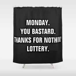 Monday You Bastard - Thanks For Nothin' Lottery Shower Curtain