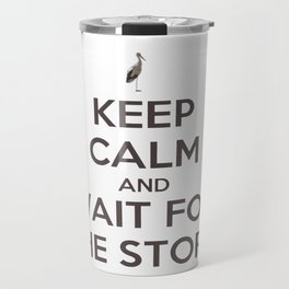 Keep Calm And Wait For The Stork Baby Delivery Travel Mug