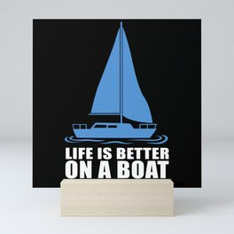 Life Is Better On A Boat Sailing Skipper Mini Art Print