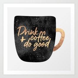 Drink coffee and do good 1 Art Print