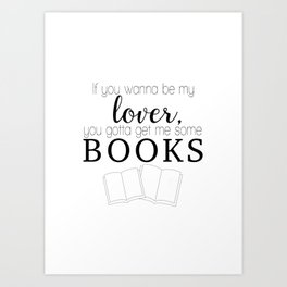 If you wanna be my lover, you gotta get me some books Art Print
