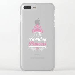 I'm the Birthday Princess Royalty Clear iPhone Case