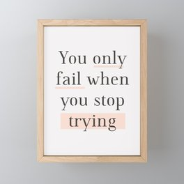 You Only Fail When You Stop Trying black peach typography inspirational motivational wall quote Framed Mini Art Print