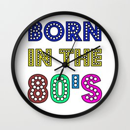 Born In The 80s Cute And Sweet 80s Lover Gift Idea Wall Clock