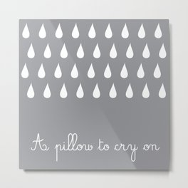 A pillow to cry on Metal Print