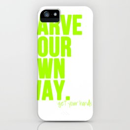 Carve Your Own Way iPhone Case
