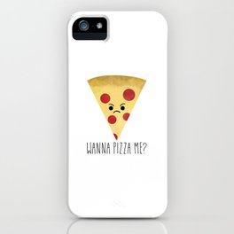 Wanna Pizza Me? iPhone Case