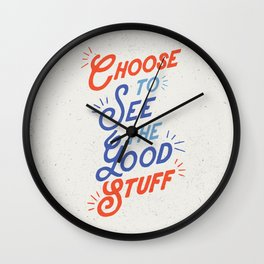 Choose to See the Good Stuff inspirational typography poster bedroom wall home decor Wall Clock