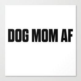 Dog Mom AF Canvas Print