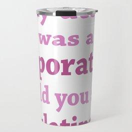 If My uterus was a corporation Travel Mug