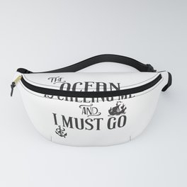 Ocean Is Calling Me And I Must Go Fanny Pack