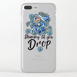 Shimmy 'til you drop Clear iPhone Case