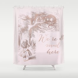 Alice in the rose gold - We're all mad here Shower Curtain