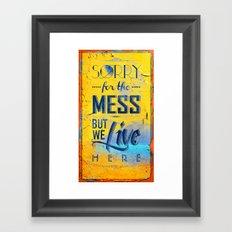 Sorry for the Mess 2 Framed Art Print