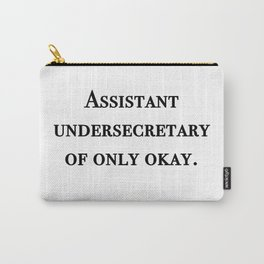 Assistant undersecretary of only okay Carry-All Pouch