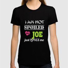 i am not spoiled my joe just loves me wife t-shirts T-shirt