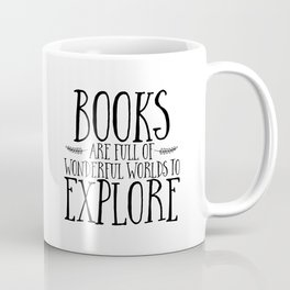 Books Are Full of Wonderful Worlds to Explore Coffee Mug