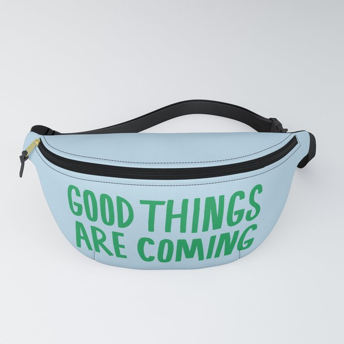 Good Things Are Coming Fanny Pack