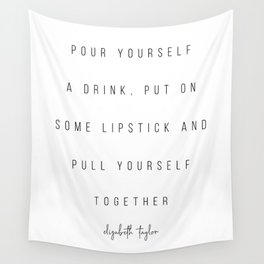 Pour Yourself A Drink, Put On Some Lipstick and Pull Yourself Together. -Elizabeth Taylor Minimal Wall Tapestry