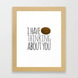 I've Bean Thinking About You Framed Art Print