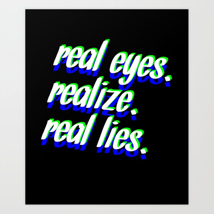 REAL EYES. REALIZE. REAL LIES. Art Print