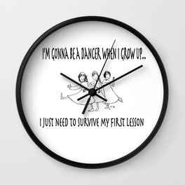 I'm Gonna Be a Dancer When I Grow Up... Wall Clock