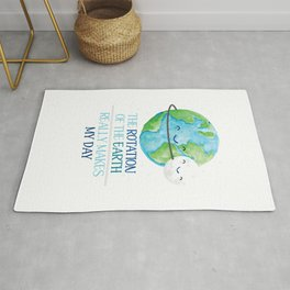 The Rotation Of The Earth Really Makes My Day Rug