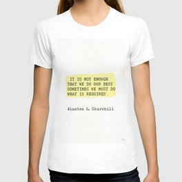 It is not enough that we do our best...Winston S. Churchill T-shirt