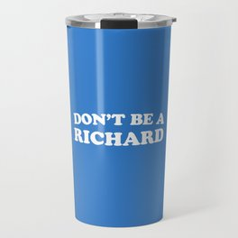 Don't Be A Richard Funny Quote Travel Mug