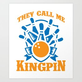 They Call Me Kingpin Bowling Bowlers Sport Gift Art Print