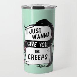 I Just Wanna Give You The Creeps Travel Mug