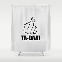 Ta daa funny quote Shower Curtain