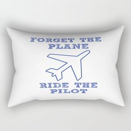 Forget the Plane, Ride the Pilot! Rectangular Pillow