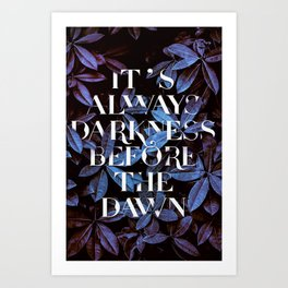 It's Always Darkness Before The Dawn Art Print