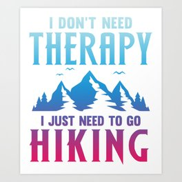I Dont Need Therapy, I Just Need To Go Hiking bp Art Print