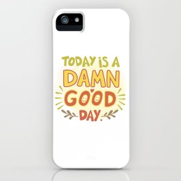 Today is a damn good day! iPhone Case