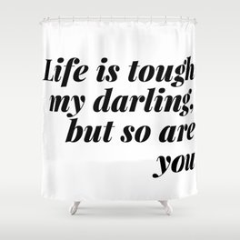 my darling, but so are you Shower Curtain