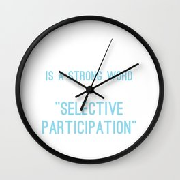Lazy Is A Strong Word I Prefer To Call It Selective Participation Wall Clock