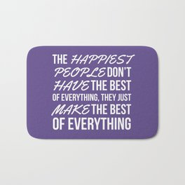The Happiest People Don't Have the Best of Everything, They Just Make the Best of Everything UV Bath Mat