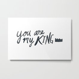 You Are My King Metal Print