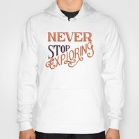 never stop exploring Hoodies featuring Never Stop Exploring by jtimm