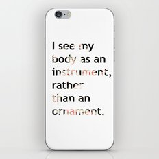 I see my body as an instrument, rather than an ornament.  iPhone & iPod Skin
