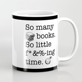 So many books, so little f*&%-ing time Coffee Mug