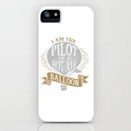 I Am The Pilot of a Hot Air Balloon iPhone Case