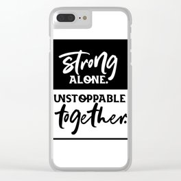 Motivational & Inspirational Quotes - Strong alone. unstoppable together MMS 594 Clear iPhone Case