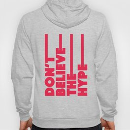 Don't believe the hype Hoody
